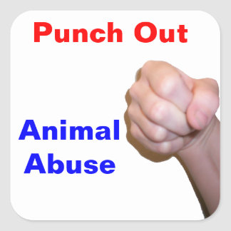 Punch Out Animal Abuse Square Sticker