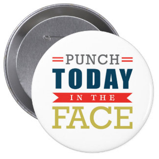 Punch Today in the Face Funny Typography 4 Inch Round Button