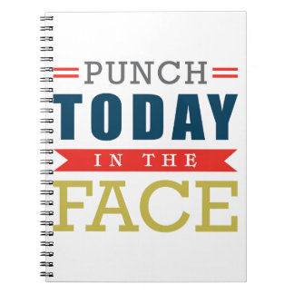 Punch Today in the Face Funny Typography Notebook