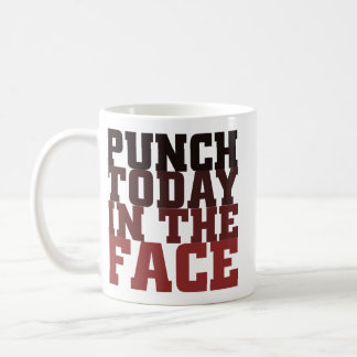 Punch today in the face motivational saying mug