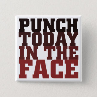 Punch today in the face motivational saying pinback button