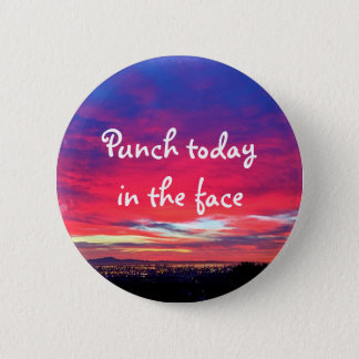 """Punch today"" quote hot pink & blue sunrise photo Pinback Button"