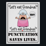 """Punctuation Saves Lives - Poster<br><div class=""""desc"""">This poster makes it comically clear that punctuation is very important in the English language. One comma can mean the difference between EATING Grandma or eating WITH Grandma.</div>"""