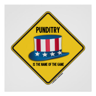 Punditry Is The Name Of The Game Warning Sign Poster