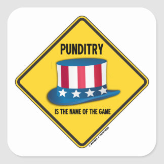 Punditry Is The Name Of The Game Warning Sign Square Sticker
