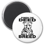 PUNISH THE DEED NOT THE BREED 2 INCH ROUND MAGNET