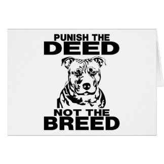 PUNISH THE DEED NOT THE BREED CARD