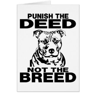 PUNISH THE DEED NOT THE BREED GREETING CARD