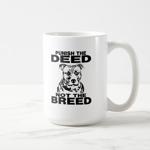 PUNISH THE DEED NOT THE BREED CLASSIC WHITE COFFEE MUG
