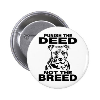 PUNISH THE DEED NOT THE BREED PINBACK BUTTON