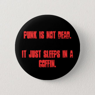 Punk is not dead.It just sleeps in a coffin. Pinback Button