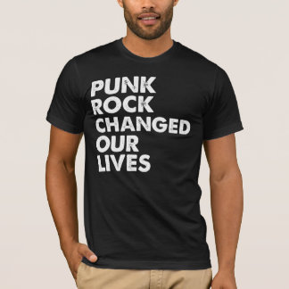 Punk Rock Changed Our Lives T-Shirt