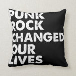 Punk Rock Changed Our Lives Throw Pillows