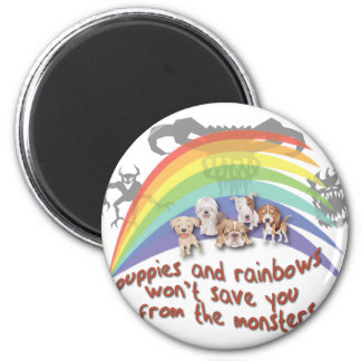 Puppies and Rainbows won't save you Magnet