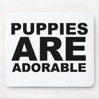 PUPPIES ARE ADORABLE: The Shirt Mouse Pad