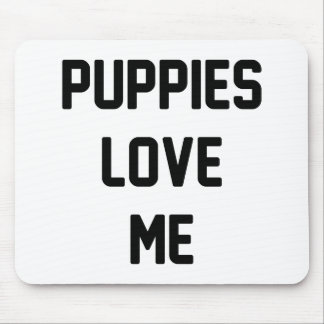 Puppies Love Me Mouse Pad