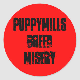 Puppymills Breed Misery Classic Round Sticker