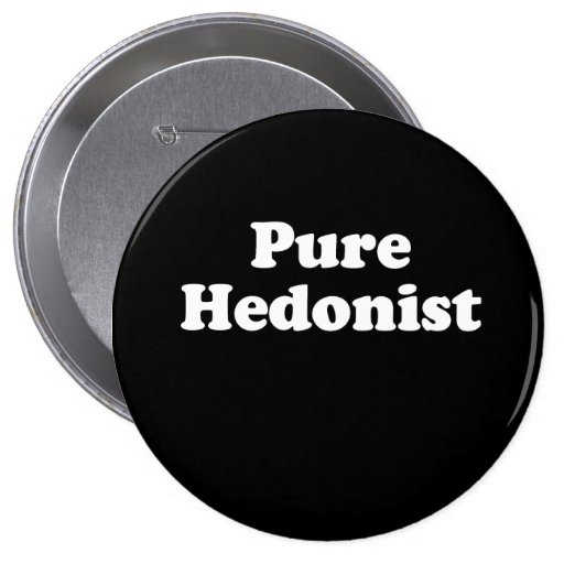 Pure Hedonist  Pinback Buttons