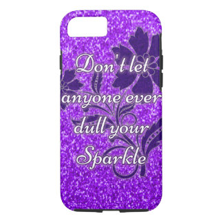Purple don't let anyone dull sparkle iPhone 7 case