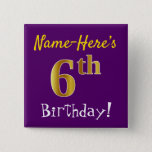 [ Thumbnail: Purple, Faux Gold 6th Birthday, With Custom Name Button ]