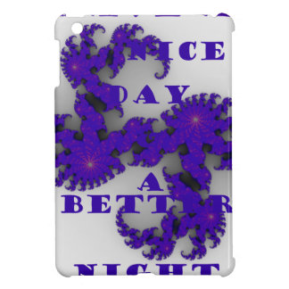 Purple Have a Nice Day and a Better Night. Case For The iPad Mini