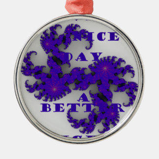 Purple Have a Nice Day and a Better Night. Metal Ornament