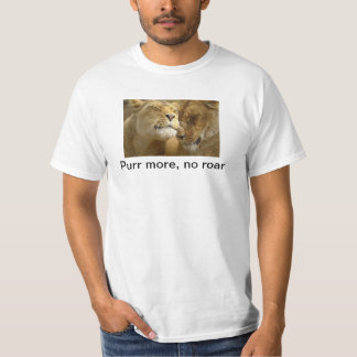 Purr more, no Roar T-Shirt