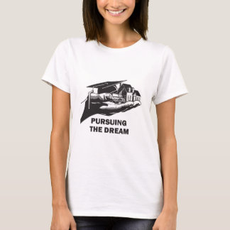Pursuing the Dream T-Shirt