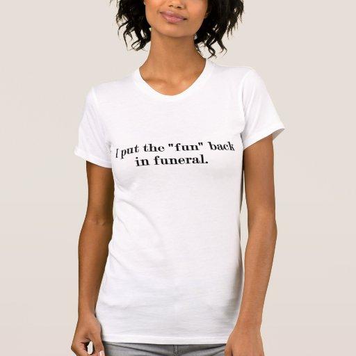 """Puse la """"diversión"""" trasera en señoras fúnebres de camiseta"""