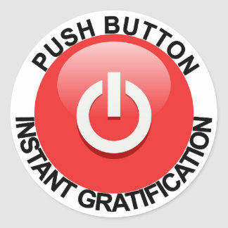 Push Button For Instant Gratification Classic Round Sticker