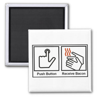 Push Button, Receive Bacon 2 Inch Square Magnet