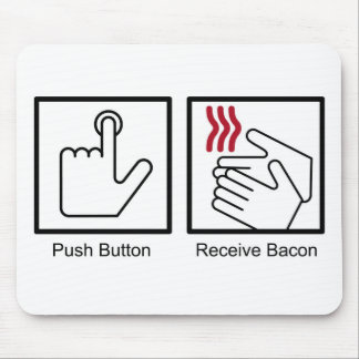 Push Button, Receive Bacon - Bacon Dispenser Mouse Pad