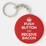 Push Button Receive Bacon - Keep Calm Parody Keychains