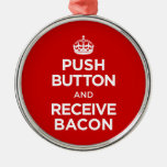 Push Button Receive Bacon - Keep Calm Parody Christmas Tree Ornaments