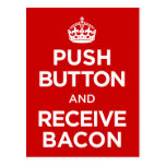 Push Button Receive Bacon - Keep Calm Parody Post Cards