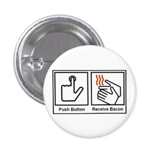 Push Button, Receive Bacon Pinback Button