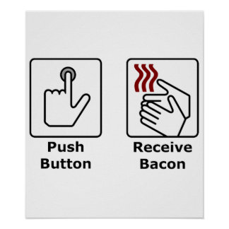 Push Button Receive Bacon Posters