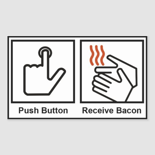 Push Button, Receive Bacon Rectangular Stickers