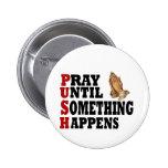 PUSH Pray Until Something Happens 2 Inch Round Button