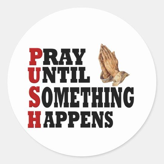 PUSH Pray Until Something Happens Classic Round Sticker
