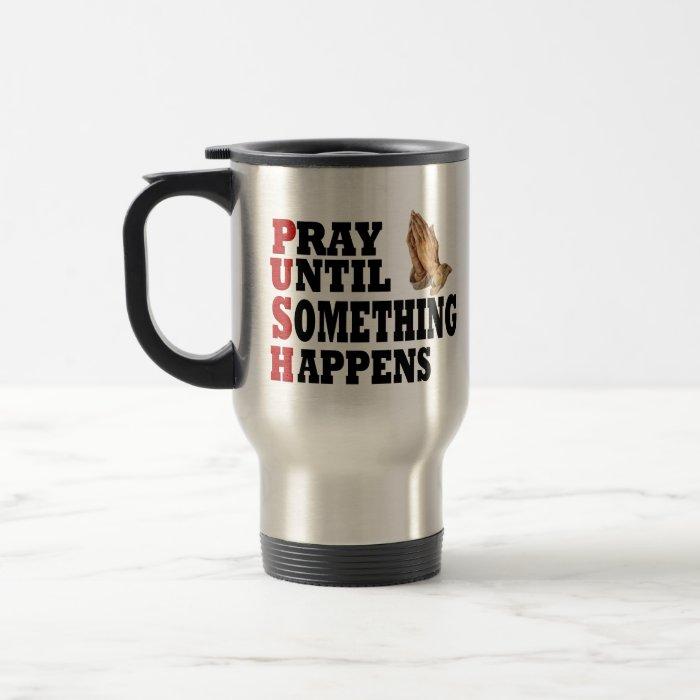 PUSH Pray Until Something Happens Travel Mug