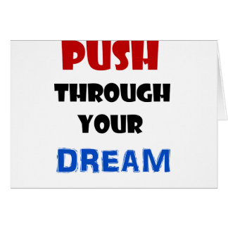 Push Throught Your Dream Card
