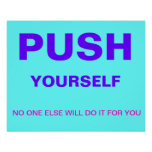 push yourself - no one else will do it for you posters