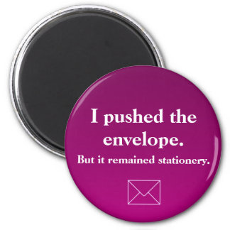 Pushed the envelope it remained stationery 2 inch round magnet