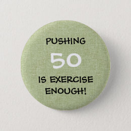 Pushing Your Age Is Exercise Enough - Humor Button