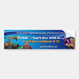 """PUSSI. Can't Live With It  Can't Live Without It"""" Bumper Sticker"""