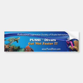 """PUSSI Divers Get Wet Faster !!!"" Car Bumper Sticker"