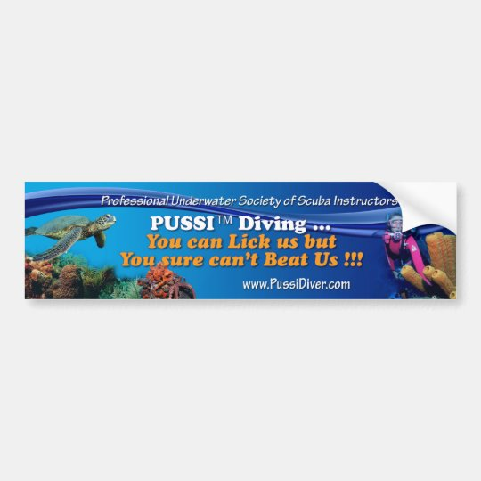 """""""PUSSI Diving ... You Lick Us but You Sure Can't . Bumper Sticker"""