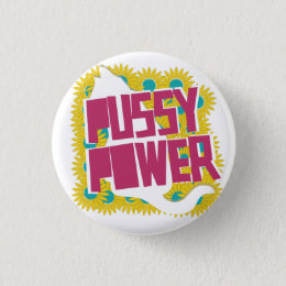 Pussy Power - Feminist Button