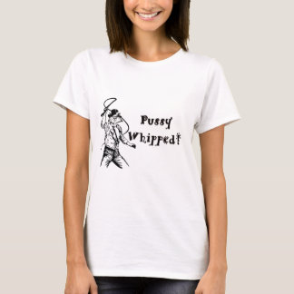 Pussy Whipped! T-Shirt